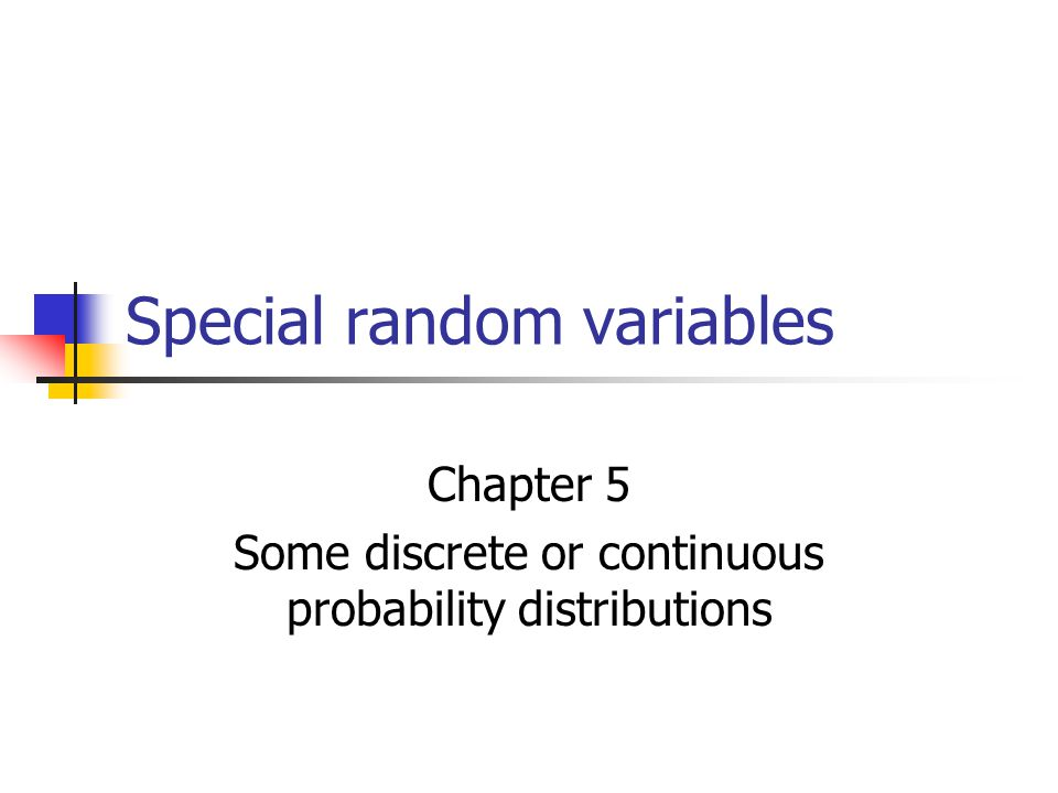 Special random variables Chapter 5 Some discrete or continuous probability distributions