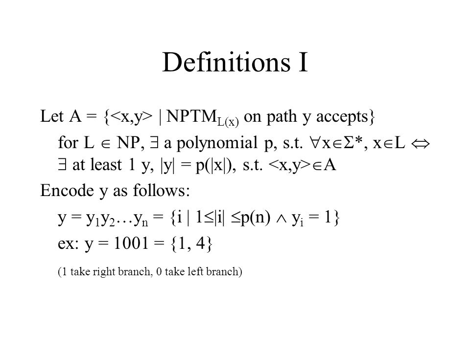 Definitions I Let A = { | NPTM L(x) on path y accepts} for L  NP,  a polynomial p, s.t.
