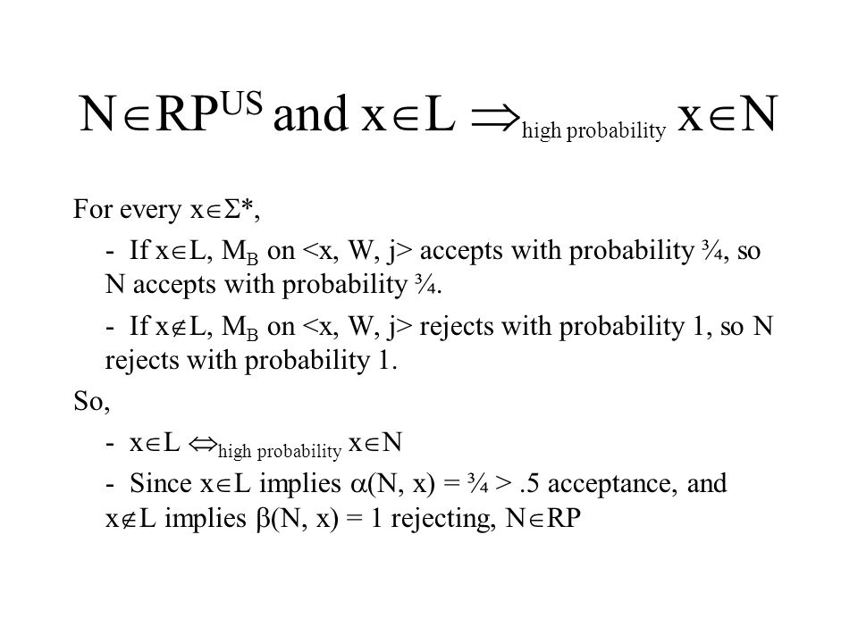 N  RP US and x  L  high probability x  N For every x  *, - If x  L, M B on accepts with probability ¾, so N accepts with probability ¾.