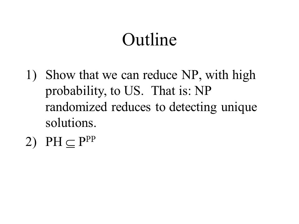 Outline 1)Show that we can reduce NP, with high probability, to US.