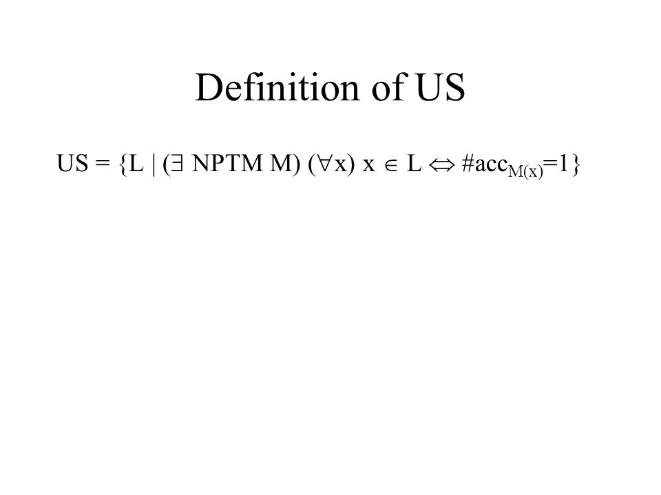 Definition of US US = {L | (  NPTM M) (  x) x  L  #acc M(x) =1}