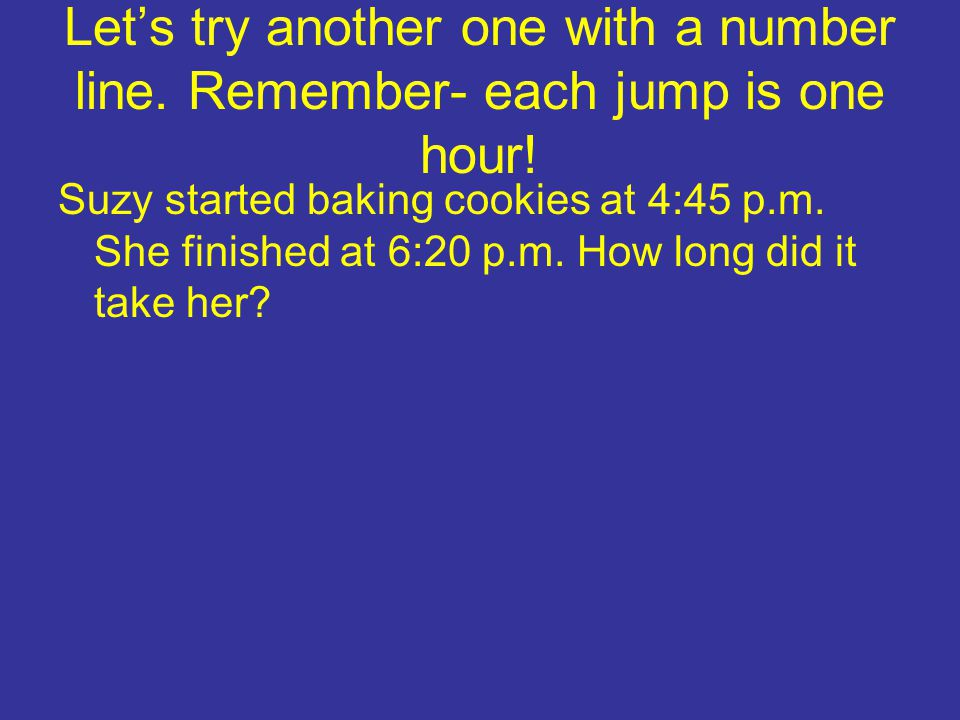 Let's try another one with a number line. Remember- each jump is one hour.