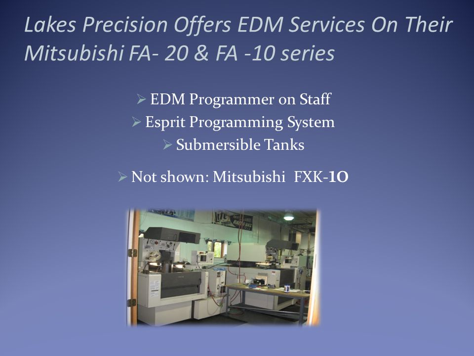 Lakes Precision Offers A Variety Of Services EDM Creep-Feed Grinding Through-Feed Grinding Horizontal Machining PVD Coating