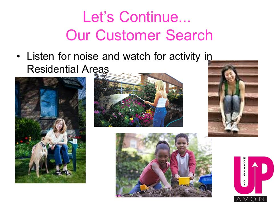 Let's Continue... Our Customer Search Listen for noise and watch for activity in Residential Areas