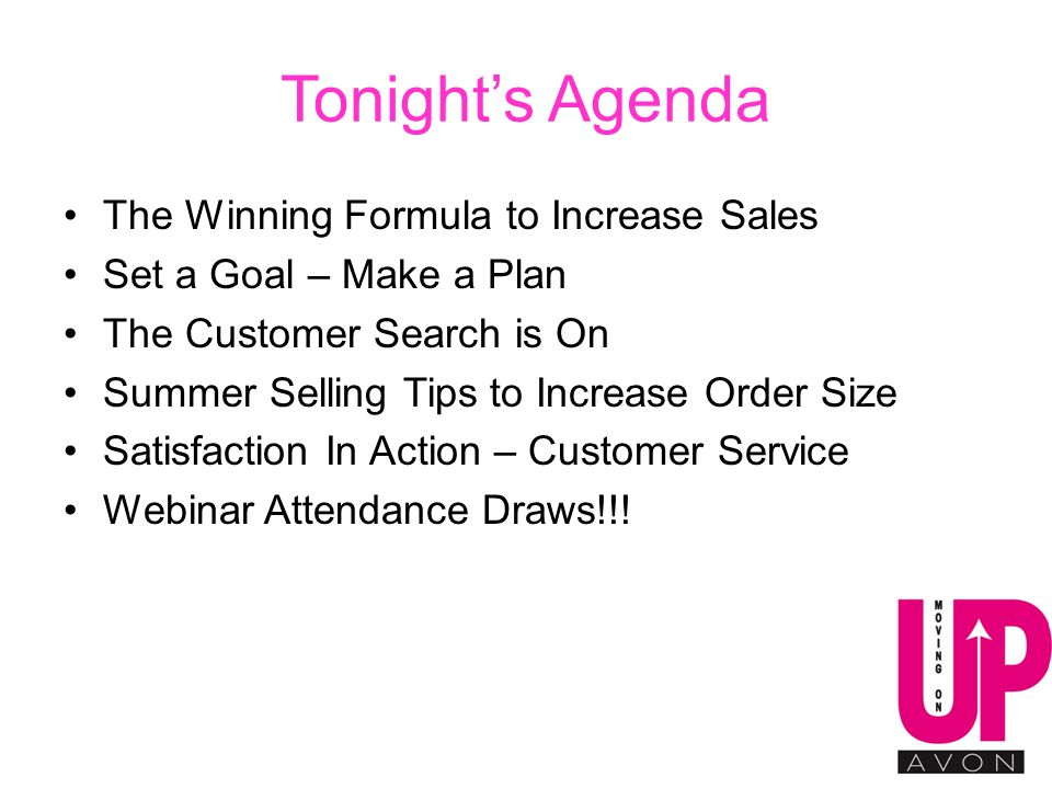 Tonight's Agenda The Winning Formula to Increase Sales Set a Goal – Make a Plan The Customer Search is On Summer Selling Tips to Increase Order Size Satisfaction In Action – Customer Service Webinar Attendance Draws!!!