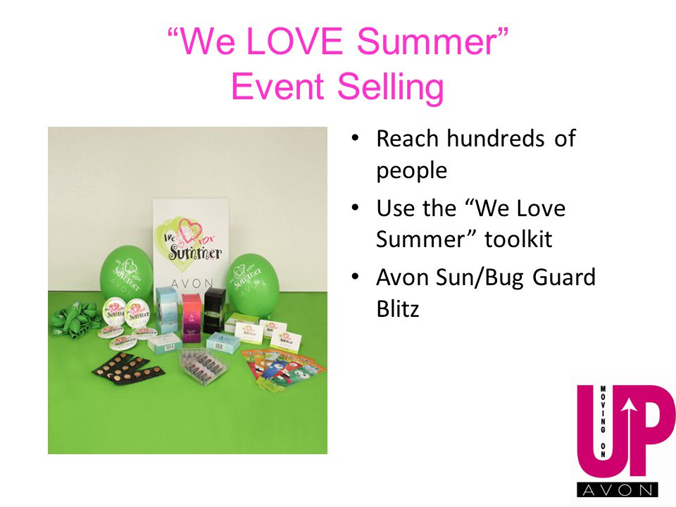 We LOVE Summer Event Selling Reach hundreds of people Use the We Love Summer toolkit Avon Sun/Bug Guard Blitz