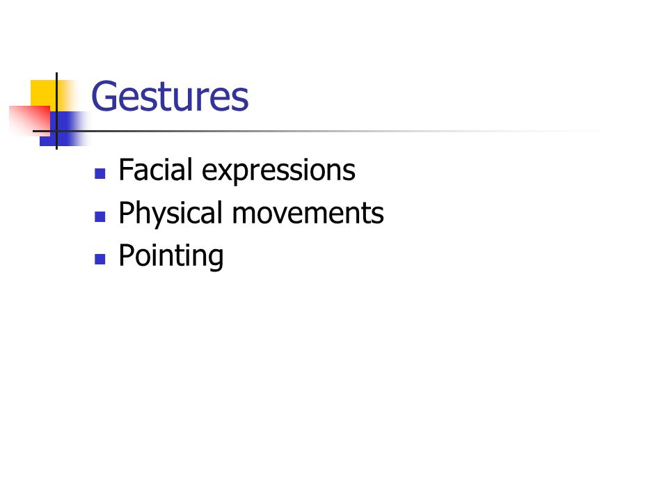 Gestures Facial expressions Physical movements Pointing