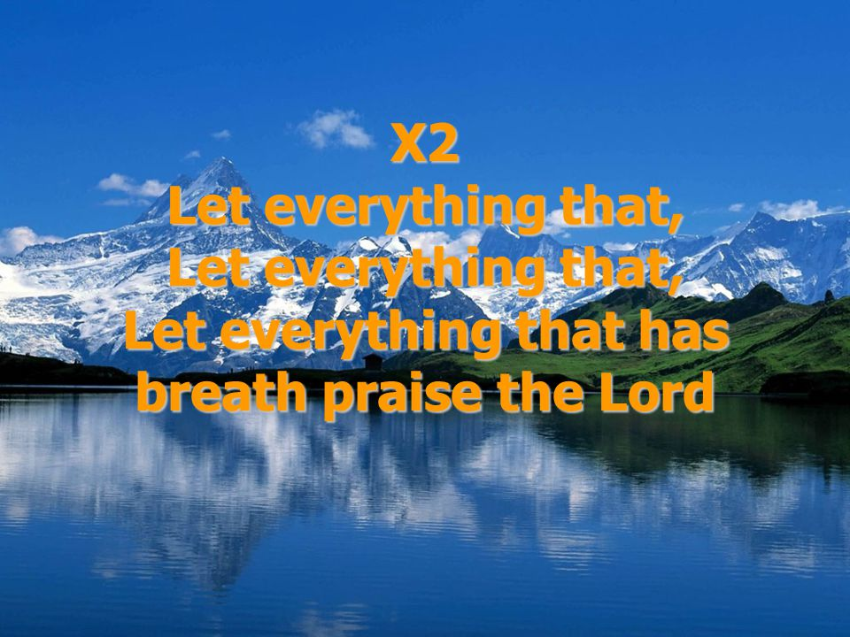 X2 Let everything that, Let everything that, Let everything that has breath praise the Lord