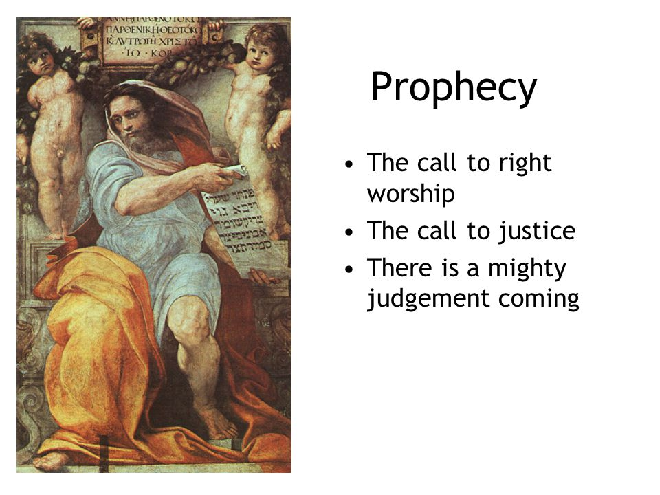 Prophecy The call to right worship The call to justice There is a mighty judgement coming