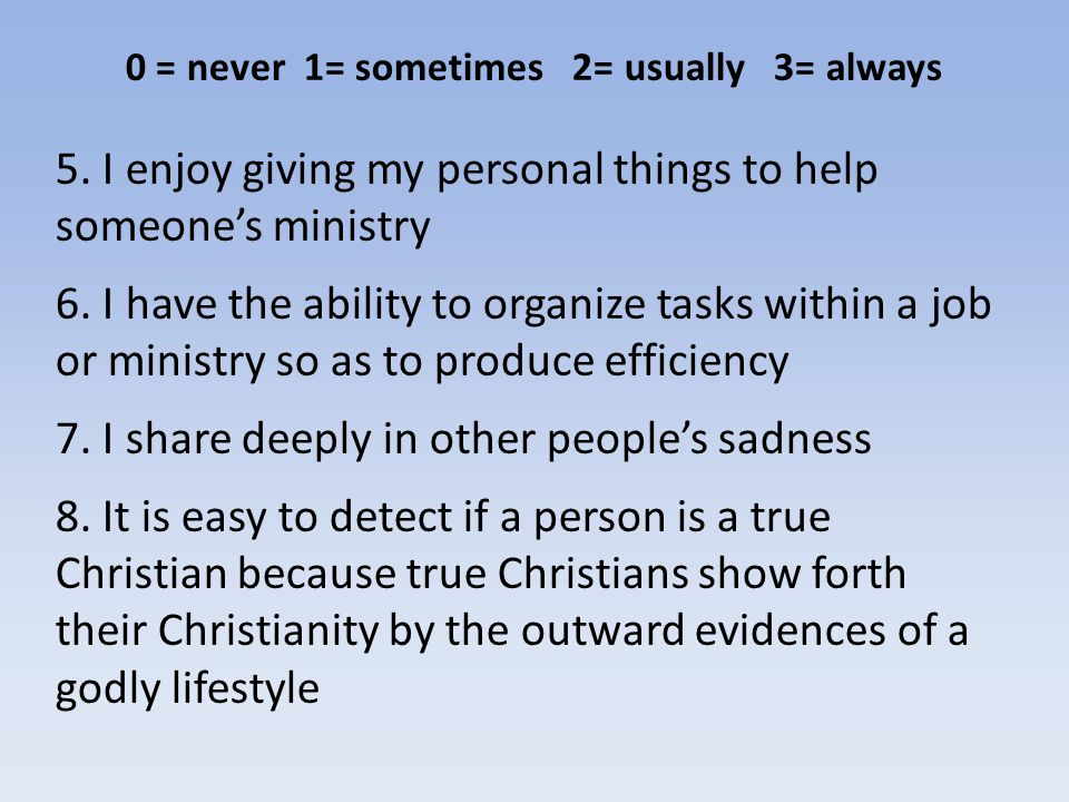 5. I enjoy giving my personal things to help someone's ministry 6.