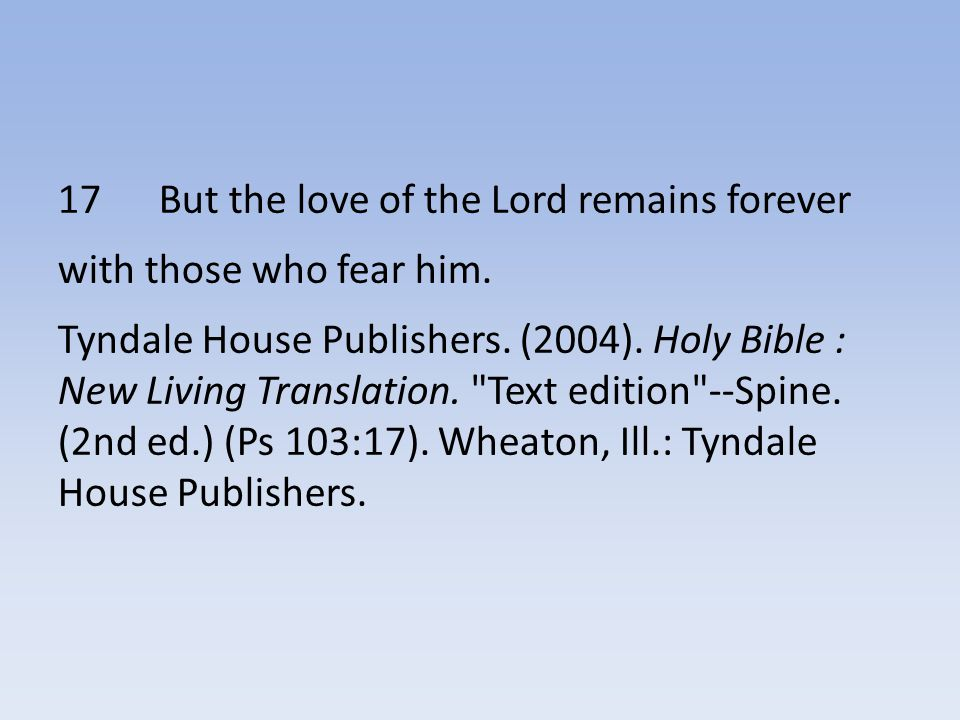 17 But the love of the Lord remains forever with those who fear him.