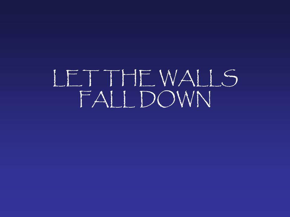 LET THE WALLS FALL DOWN