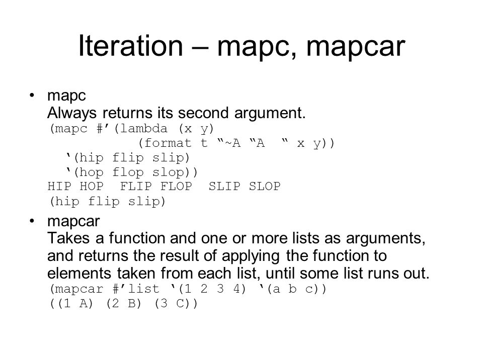 Iteration – mapc, mapcar mapc Always returns its second argument.