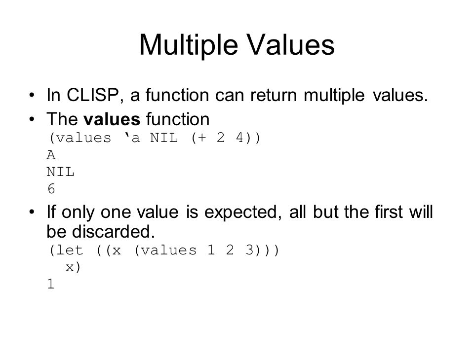 Multiple Values In CLISP, a function can return multiple values.