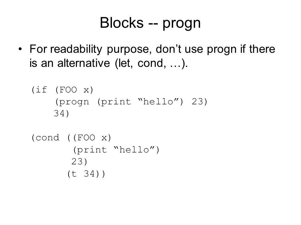 Blocks -- progn For readability purpose, don't use progn if there is an alternative (let, cond, …).