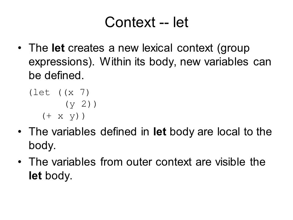 Context -- let The let creates a new lexical context (group expressions).