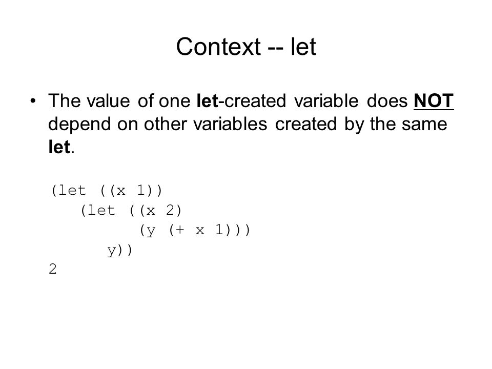 Context -- let The value of one let-created variable does NOT depend on other variables created by the same let.