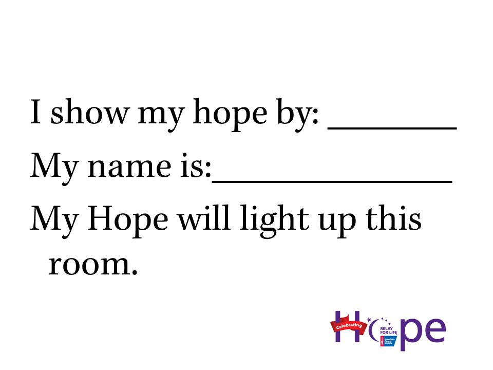 I show my hope by: _______ My name is:_____________ My Hope will light up this room.