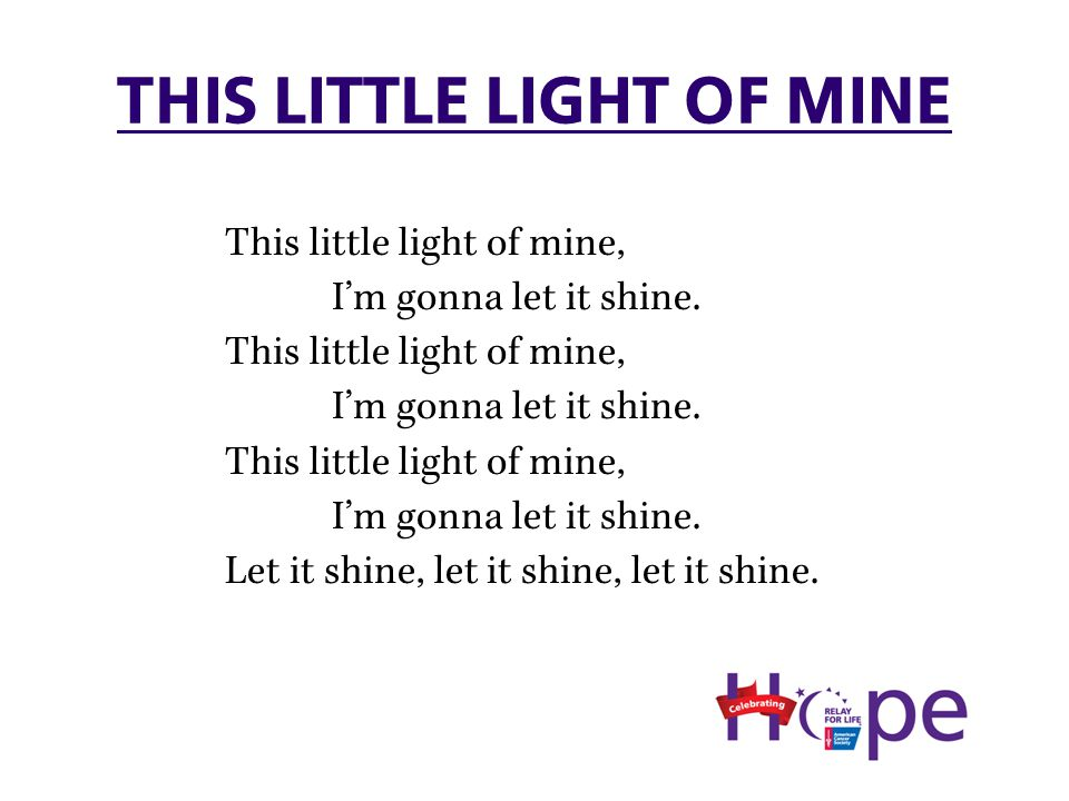 THIS LITTLE LIGHT OF MINE This little light of mine, I'm gonna let it shine.