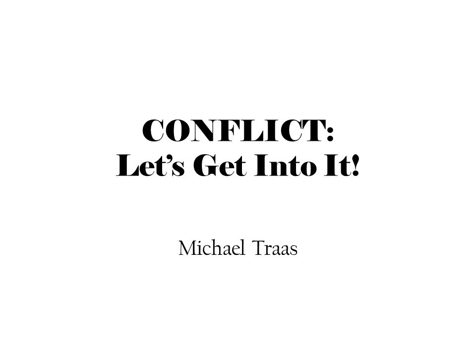 CONFLICT: Let's Get Into It! Michael Traas