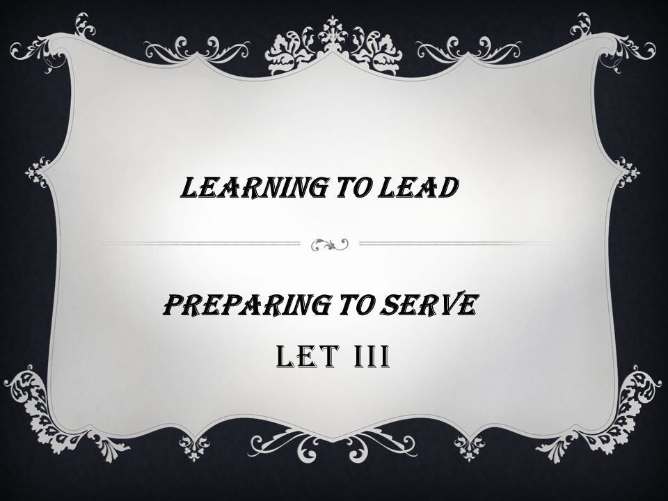 LET III LEARNING TO LEAD Preparing TO SERVE