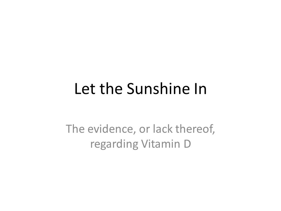 Let the Sunshine In The evidence, or lack thereof, regarding Vitamin D