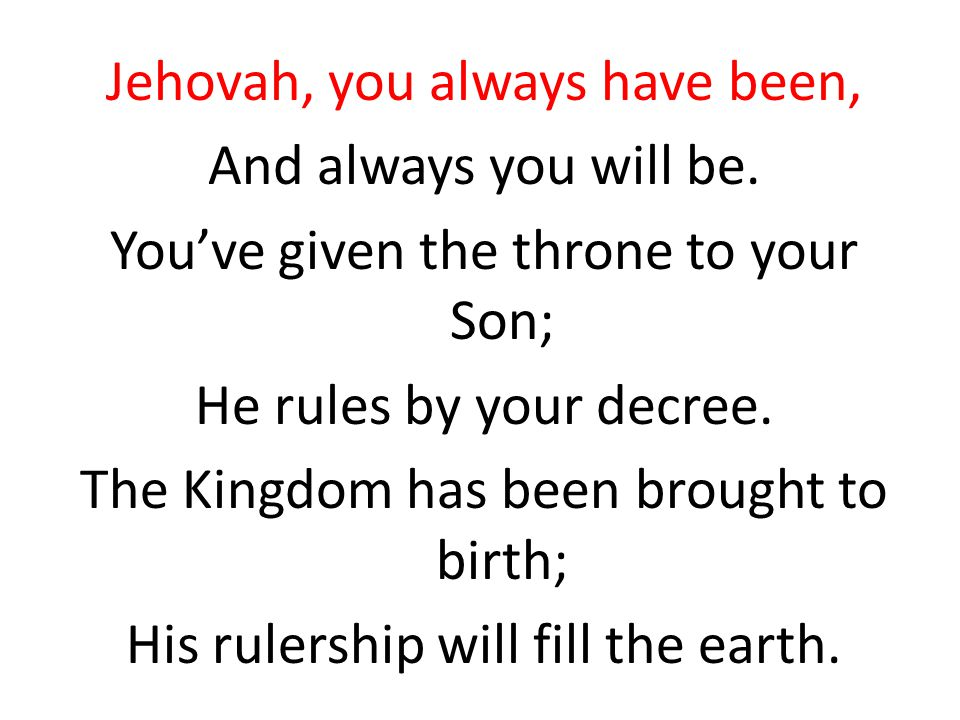 Jehovah, you always have been, And always you will be.
