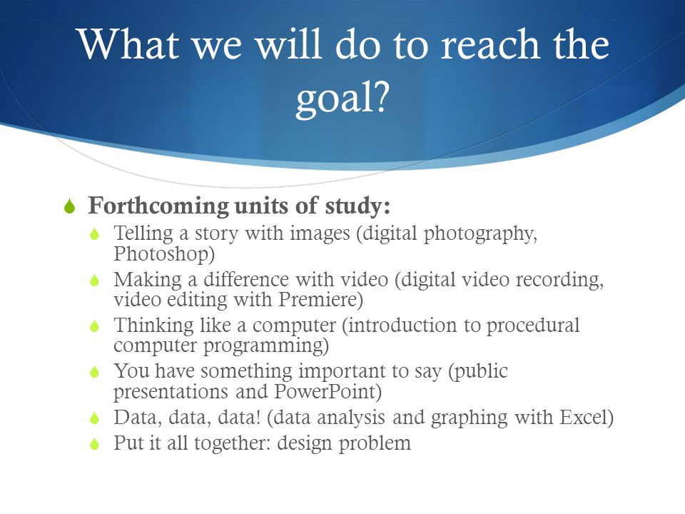 What we will do to reach the goal.