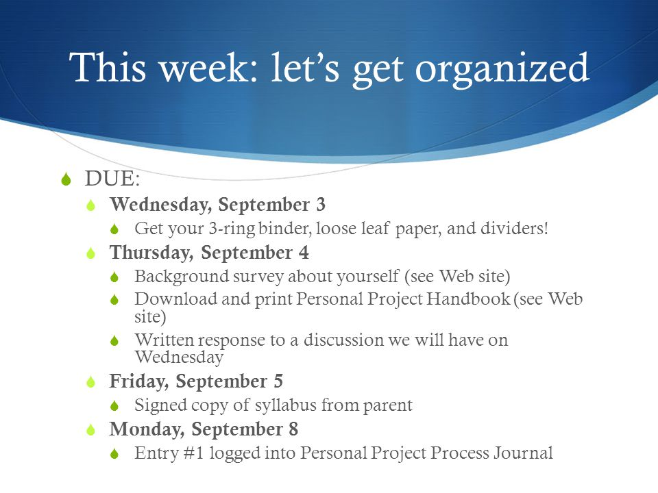 This week: let's get organized  DUE:  Wednesday, September 3  Get your 3-ring binder, loose leaf paper, and dividers.