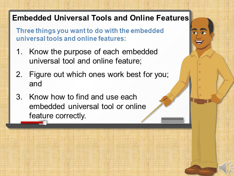 How you access these embedded universal tools and online features may be different depending on your device.