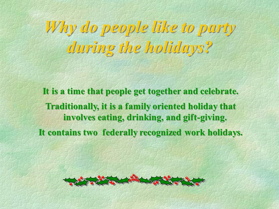 Why do people like to party during the holidays.