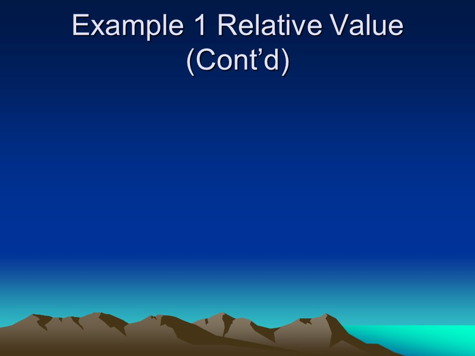 Example 1 Relative Value (Cont'd)