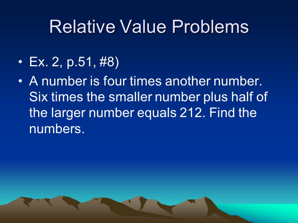 Relative Value Problems Ex. 2, p.51, #8) A number is four times another number.