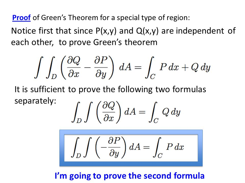 Proof of Green's Theorem for a special type of region: Notice first that since P(x,y) and Q(x,y) are independent of each other, to prove Green's theorem It is sufficient to prove the following two formulas separately: I'm going to prove the second formula