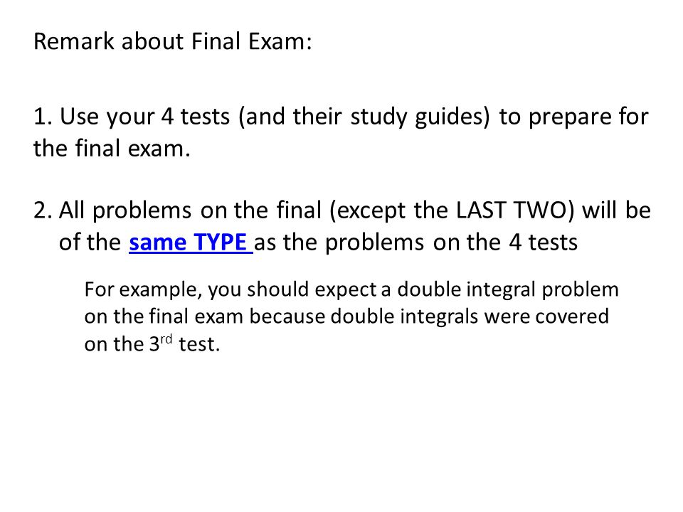 Remark about Final Exam: 1.