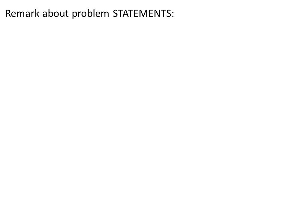 Remark about problem STATEMENTS: