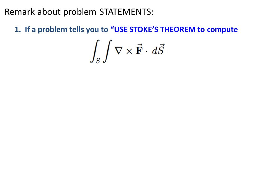 1. If a problem tells you to USE STOKE'S THEOREM to compute
