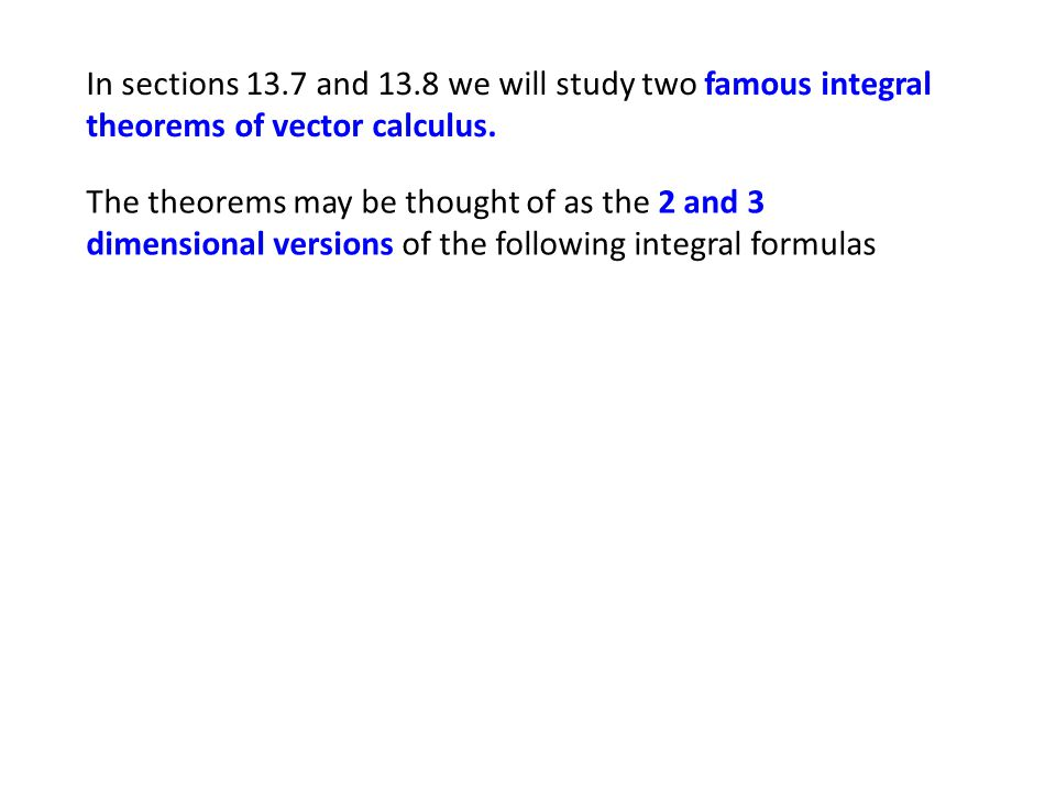 The theorems may be thought of as the 2 and 3 dimensional versions of the following integral formulas