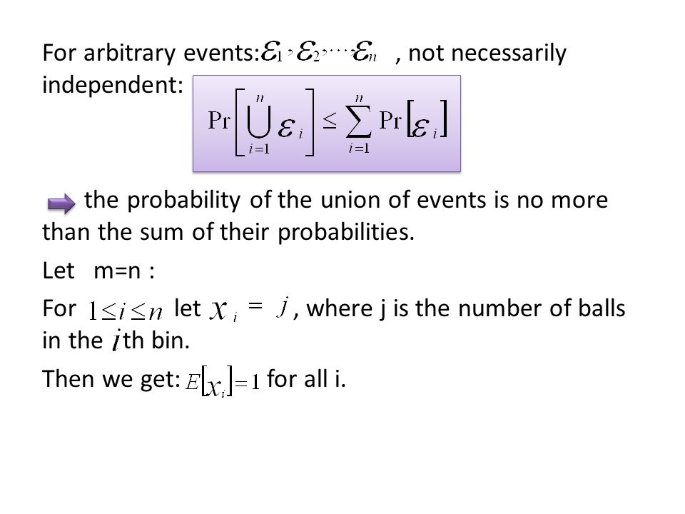 For arbitrary events:, not necessarily independent: the probability of the union of events is no more than the sum of their probabilities.