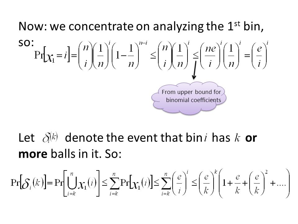 Now: we concentrate on analyzing the 1 st bin, so: Let denote the event that bin has or more balls in it.