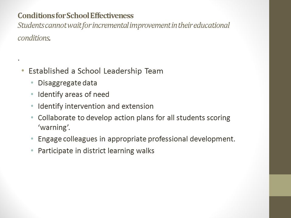 Conditions for School Effectiveness Students cannot wait for incremental improvement in their educational conditions..