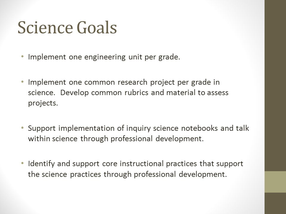 Science Goals Implement one engineering unit per grade.