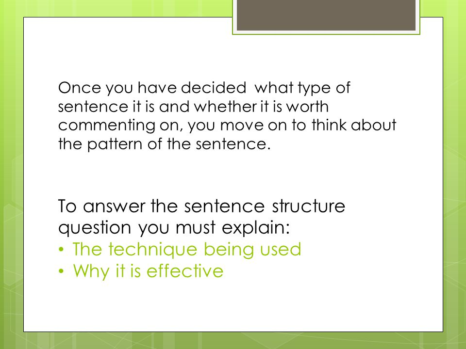 Once you have decided what type of sentence it is and whether it is worth commenting on, you move on to think about the pattern of the sentence.
