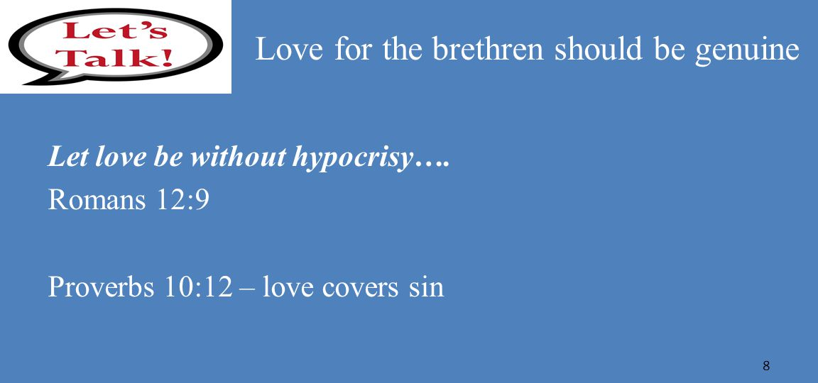 Love for the brethren should be genuine Let love be without hypocrisy….