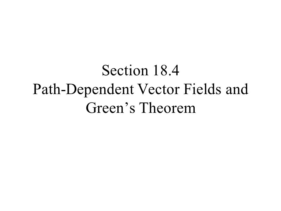 Section 18.4 Path-Dependent Vector Fields and Green's Theorem