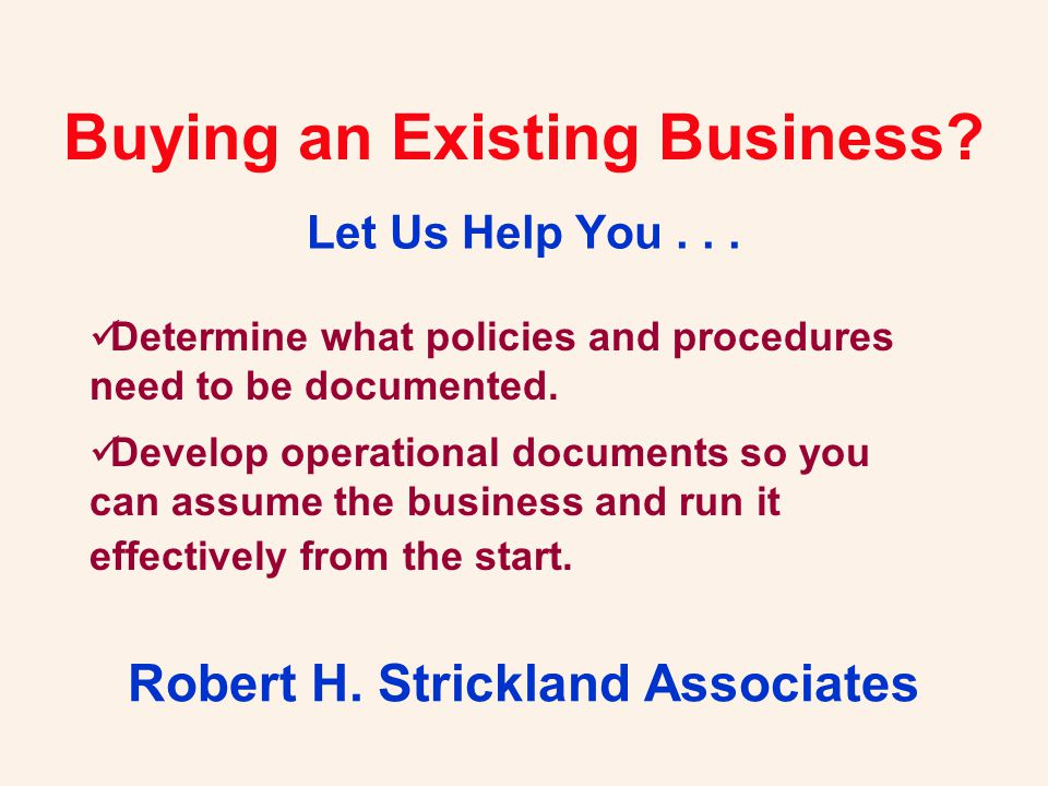 Buying an Existing Business. Let Us Help You... Robert H.