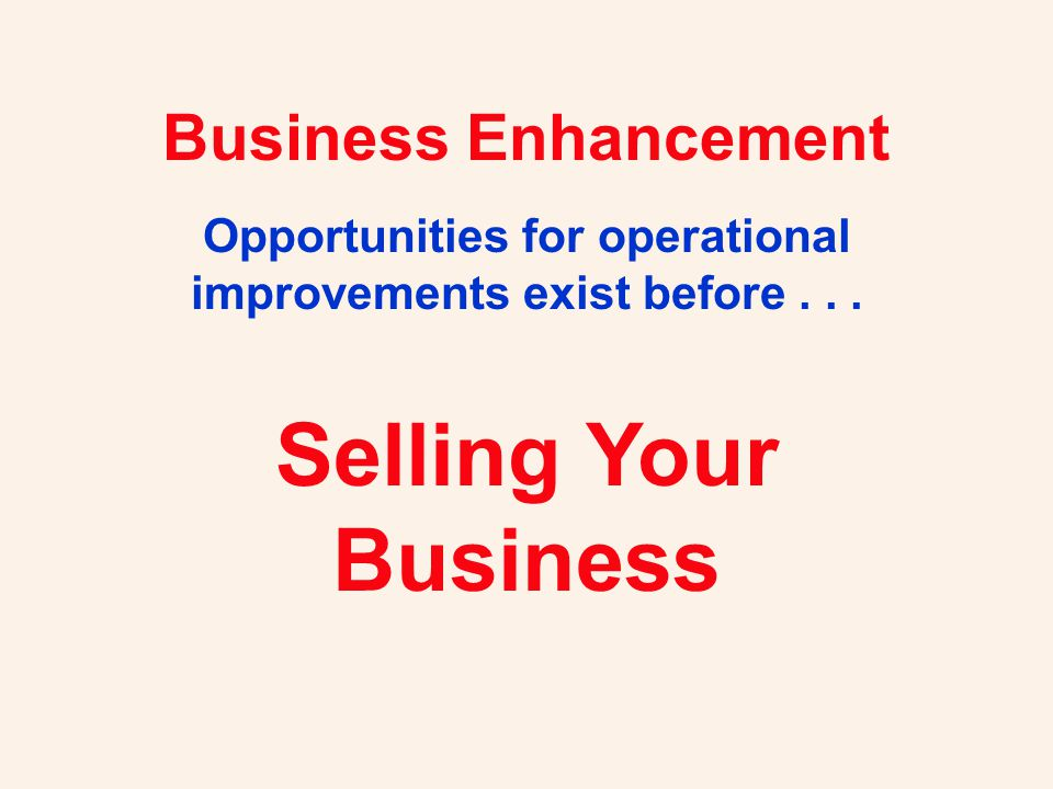 Business Enhancement Opportunities for operational improvements exist before...