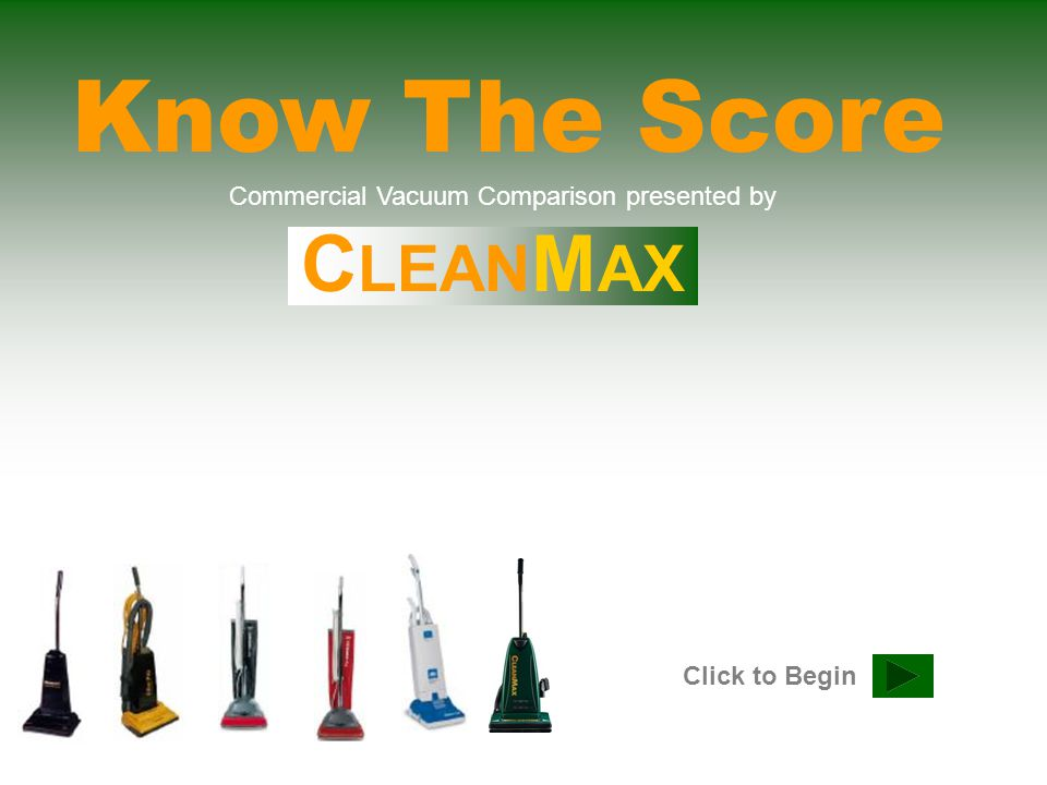 Click to Begin Commercial Vacuum Comparison presented by C LEAN M AX