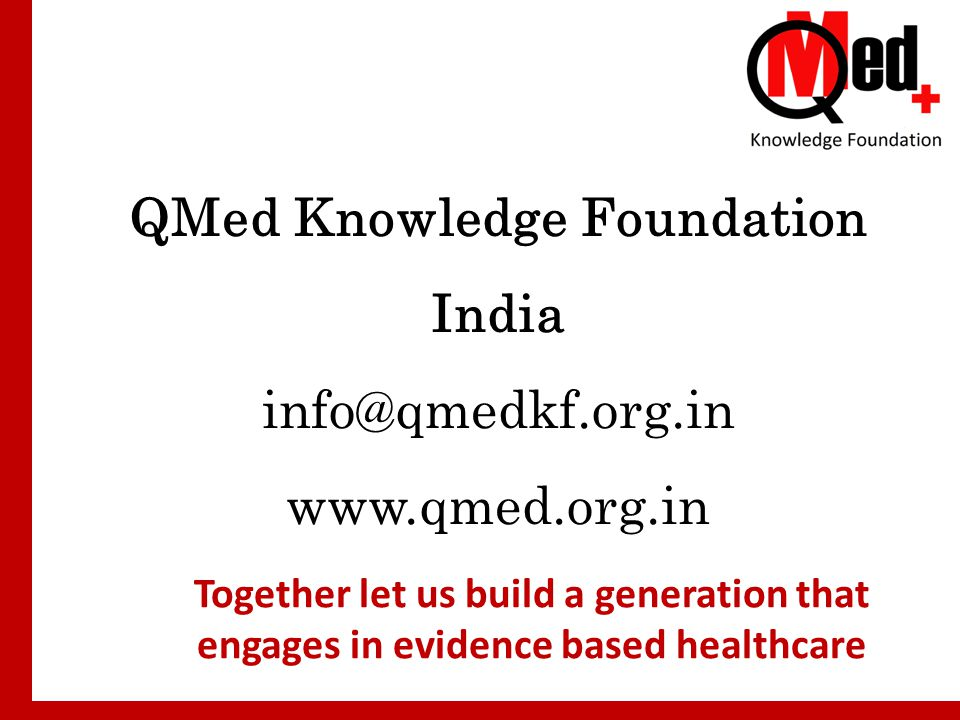QMed Knowledge Foundation India info@qmedkf.org.in www.qmed.org.in Together let us build a generation that engages in evidence based healthcare