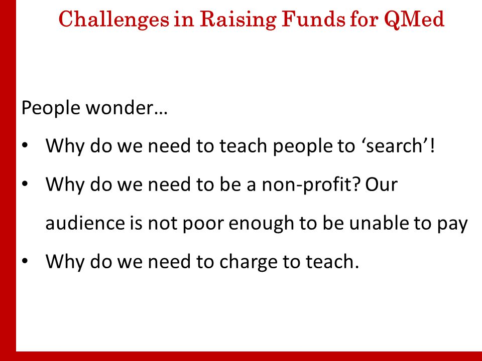 Challenges in Raising Funds for QMed People wonder… Why do we need to teach people to 'search'.